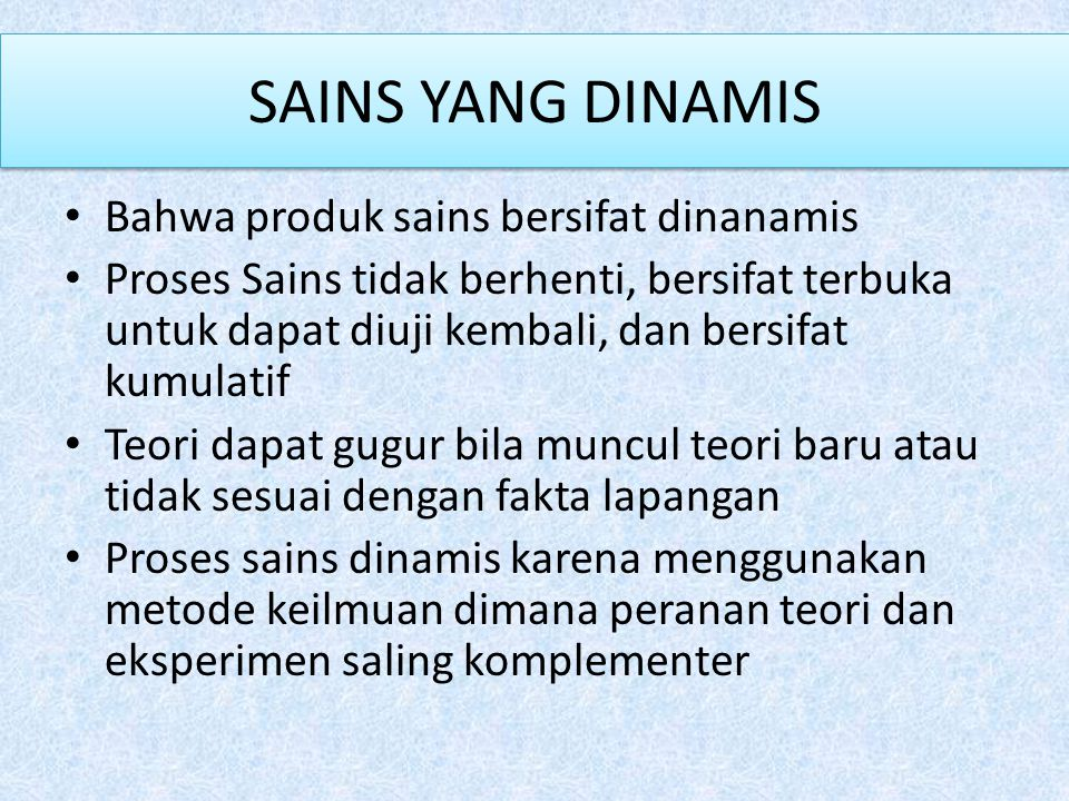 SAINS YANG DINAMIS Bahwa produk sains bersifat dinanamis