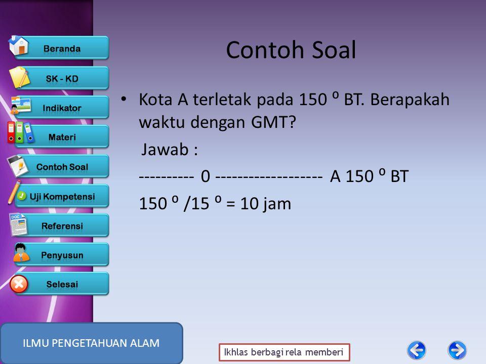 Contoh Soal Kota A terletak pada 150 ⁰ BT. Berapakah waktu dengan GMT