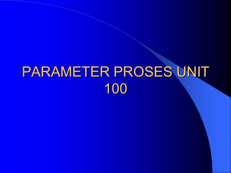PARAMETER PROSES UNIT 100