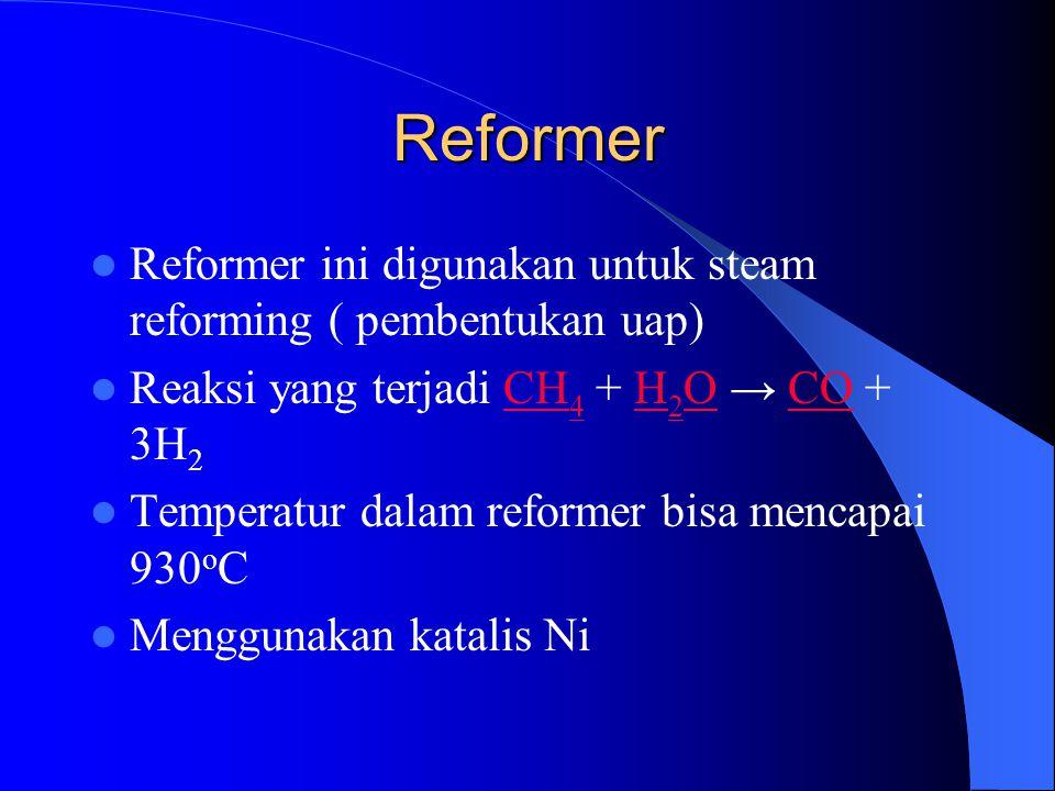 Reformer Reformer ini digunakan untuk steam reforming ( pembentukan uap) Reaksi yang terjadi CH4 + H2O → CO + 3H2.