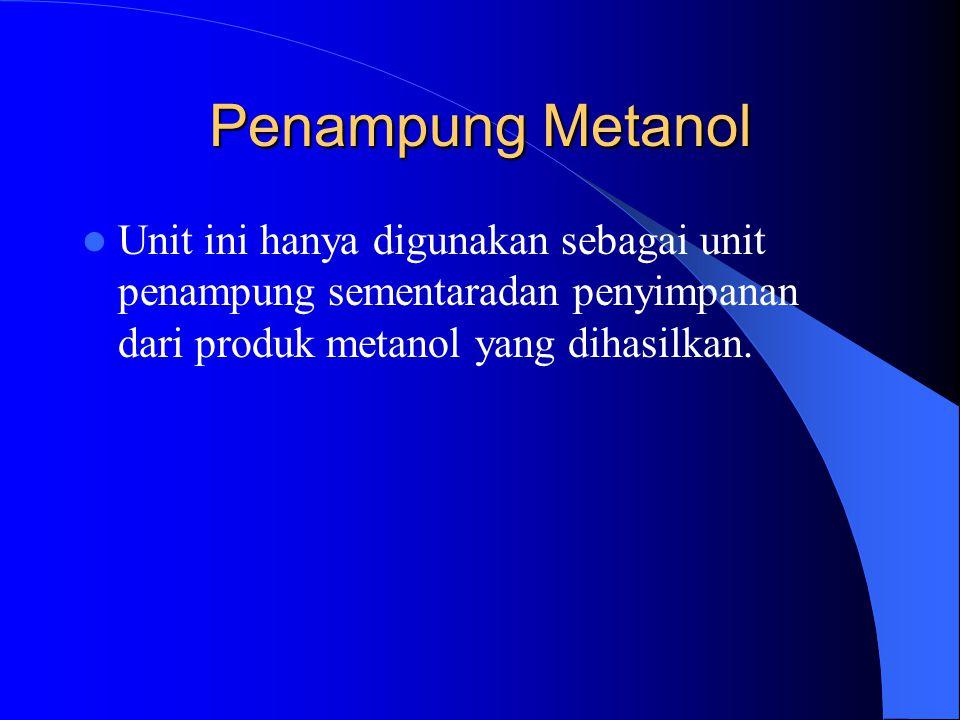 Penampung Metanol Unit ini hanya digunakan sebagai unit penampung sementaradan penyimpanan dari produk metanol yang dihasilkan.