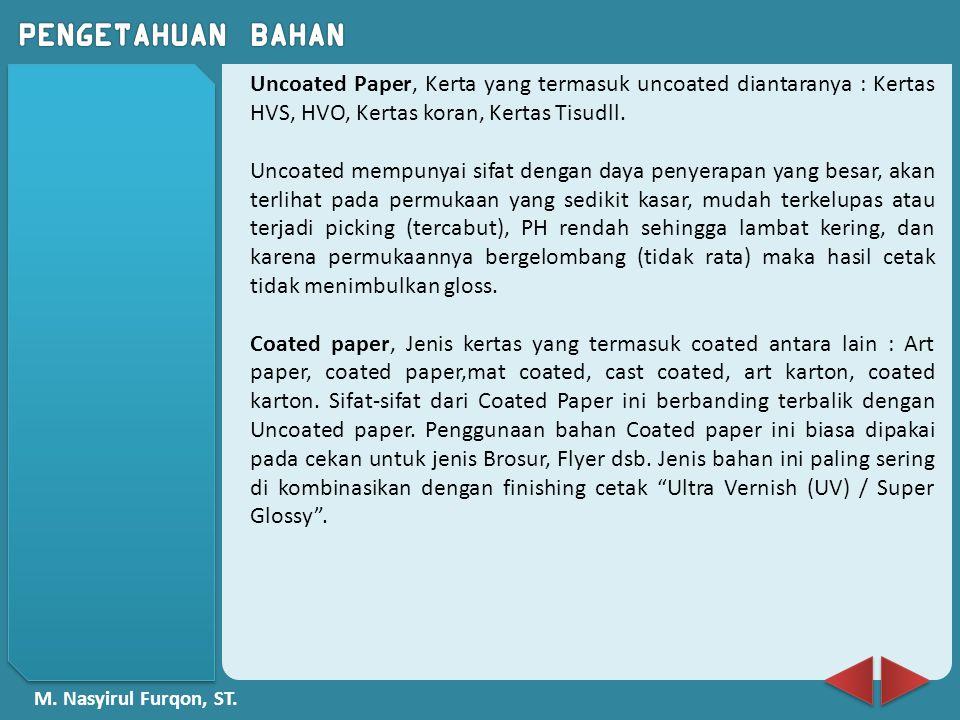 Uncoated Paper, Kerta yang termasuk uncoated diantaranya : Kertas HVS, HVO, Kertas koran, Kertas Tisudll.