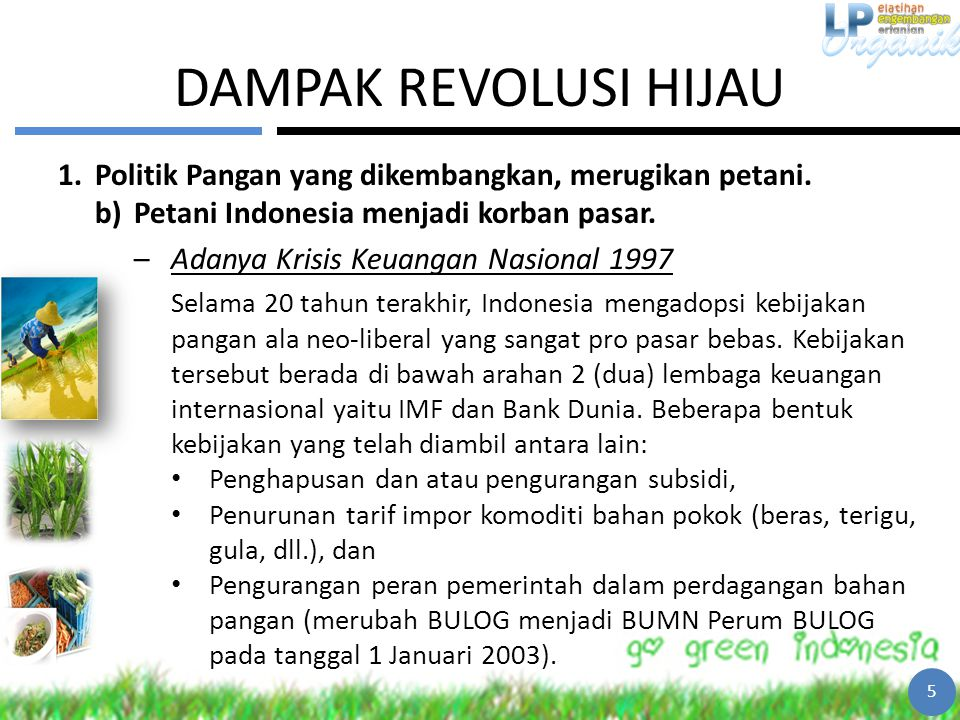 DAMPAK REVOLUSI HIJAU Politik Pangan yang dikembangkan, merugikan petani. Petani Indonesia menjadi korban pasar.