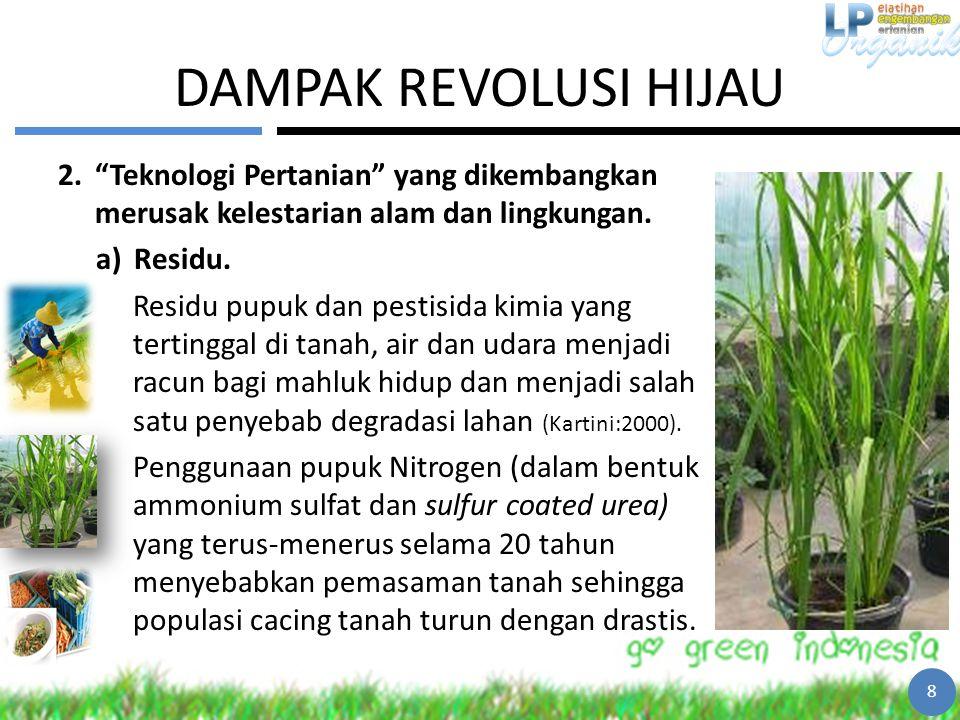 DAMPAK REVOLUSI HIJAU Teknologi Pertanian yang dikembangkan merusak kelestarian alam dan lingkungan.