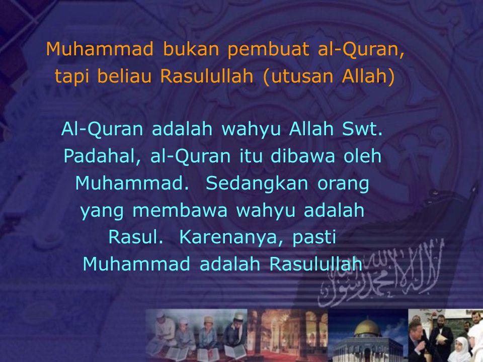Muhammad bukan pembuat al-Quran, tapi beliau Rasulullah (utusan Allah)