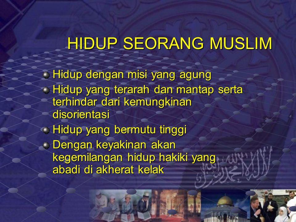 HIDUP SEORANG MUSLIM Hidup dengan misi yang agung