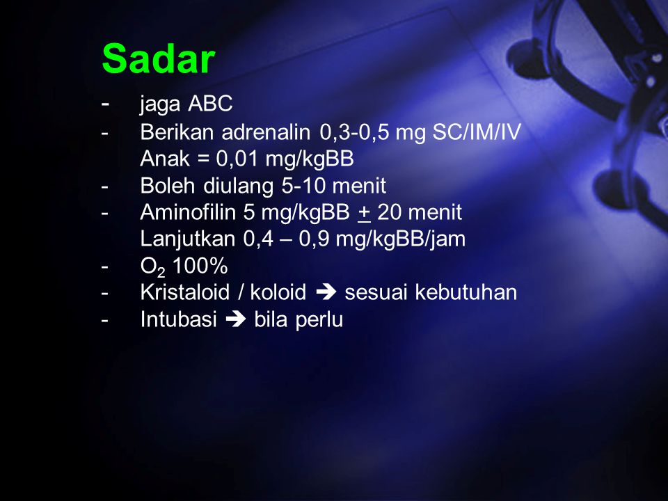 Sadar - jaga ABC - Berikan adrenalin 0,3-0,5 mg SC/IM/IV