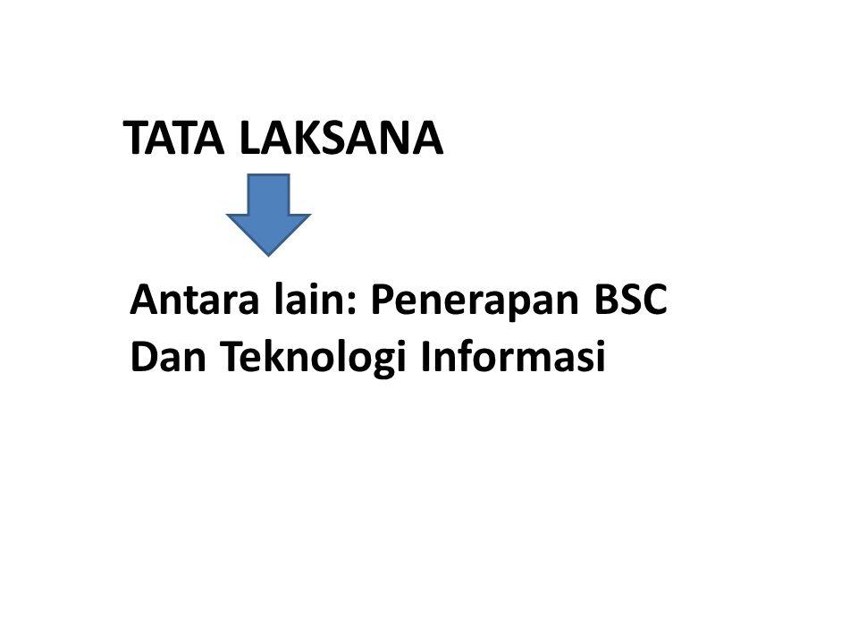 TATA LAKSANA Antara lain: Penerapan BSC Dan Teknologi Informasi