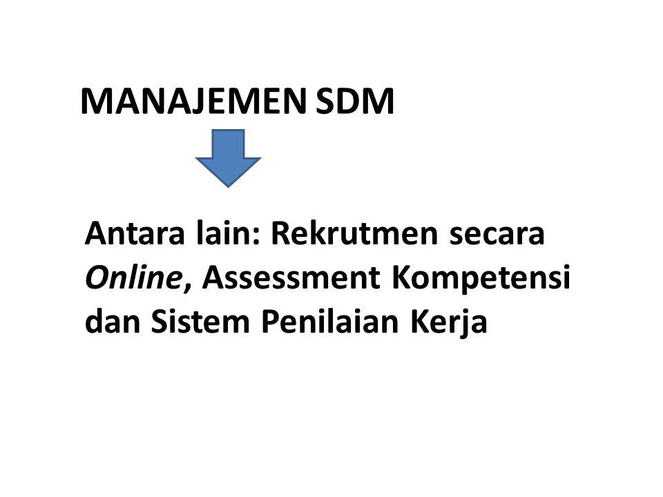 MANAJEMEN SDM Antara lain: Rekrutmen secara Online, Assessment Kompetensi dan Sistem Penilaian Kerja.