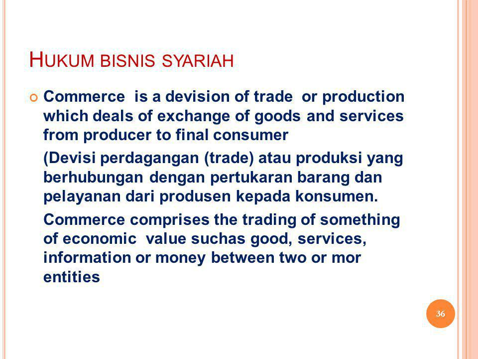 Hukum bisnis syariah Commerce is a devision of trade or production which deals of exchange of goods and services from producer to final consumer.