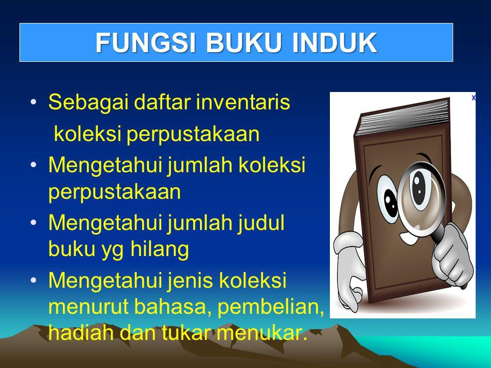 FUNGSI BUKU INDUK Sebagai daftar inventaris koleksi perpustakaan