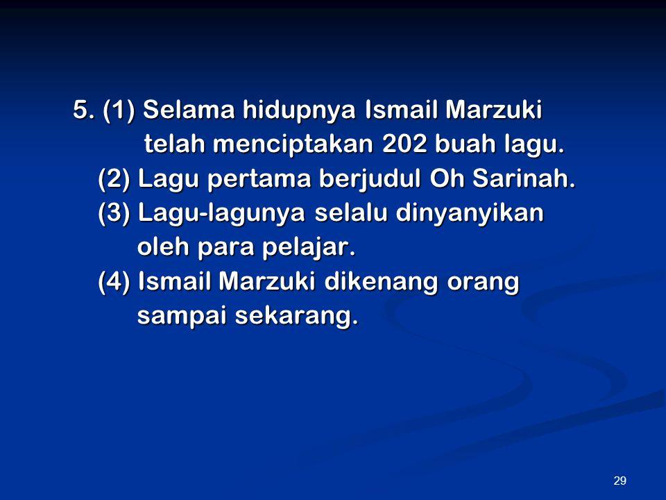 5. (1) Selama hidupnya Ismail Marzuki