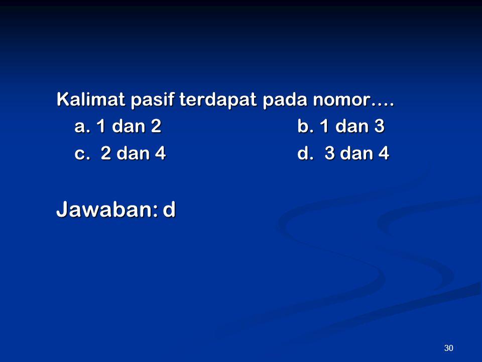 Jawaban: d Kalimat pasif terdapat pada nomor…. a. 1 dan 2 b. 1 dan 3