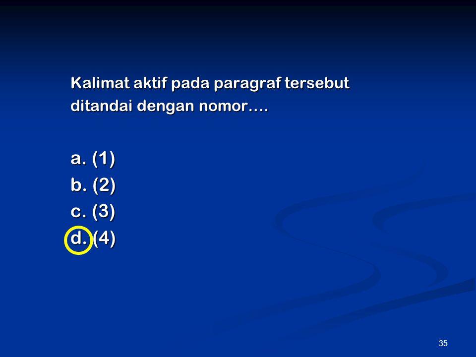 a. (1) b. (2) c. (3) d. (4) Kalimat aktif pada paragraf tersebut