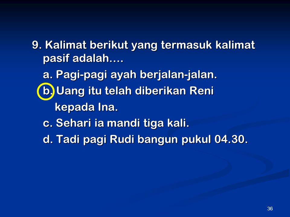 9. Kalimat berikut yang termasuk kalimat pasif adalah….