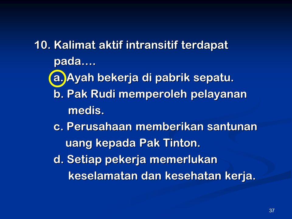 10. Kalimat aktif intransitif terdapat
