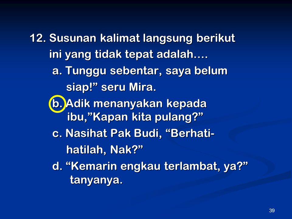 12. Susunan kalimat langsung berikut