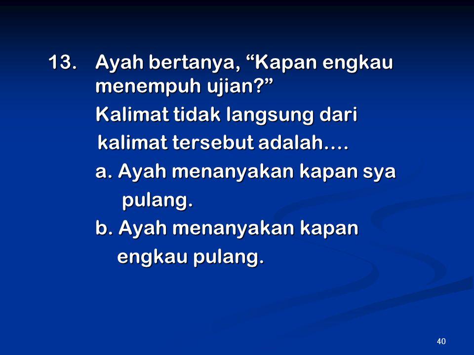13. Ayah bertanya, Kapan engkau menempuh ujian
