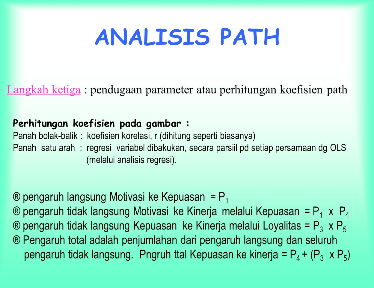 ANALISIS PATH Langkah ketiga : pendugaan parameter atau perhitungan koefisien path. Perhitungan koefisien pada gambar :
