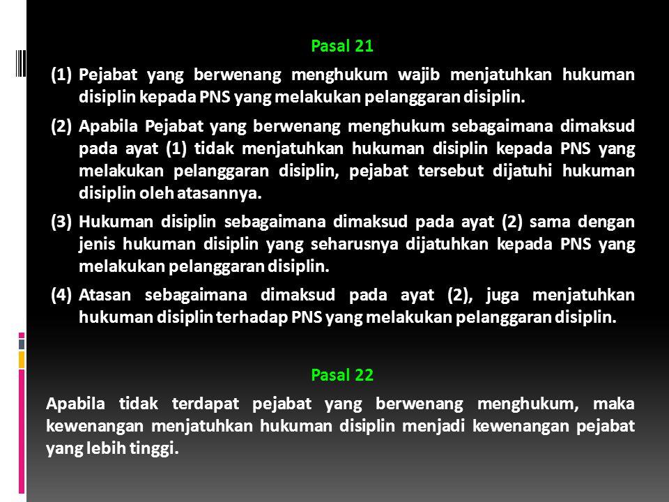 Pasal 21 (1) Pejabat yang berwenang menghukum wajib menjatuhkan hukuman disiplin kepada PNS yang melakukan pelanggaran disiplin.