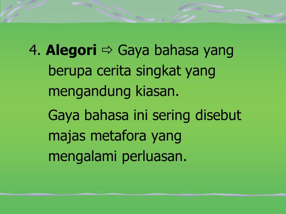 4. Alegori  Gaya bahasa yang berupa cerita singkat yang mengandung kiasan.