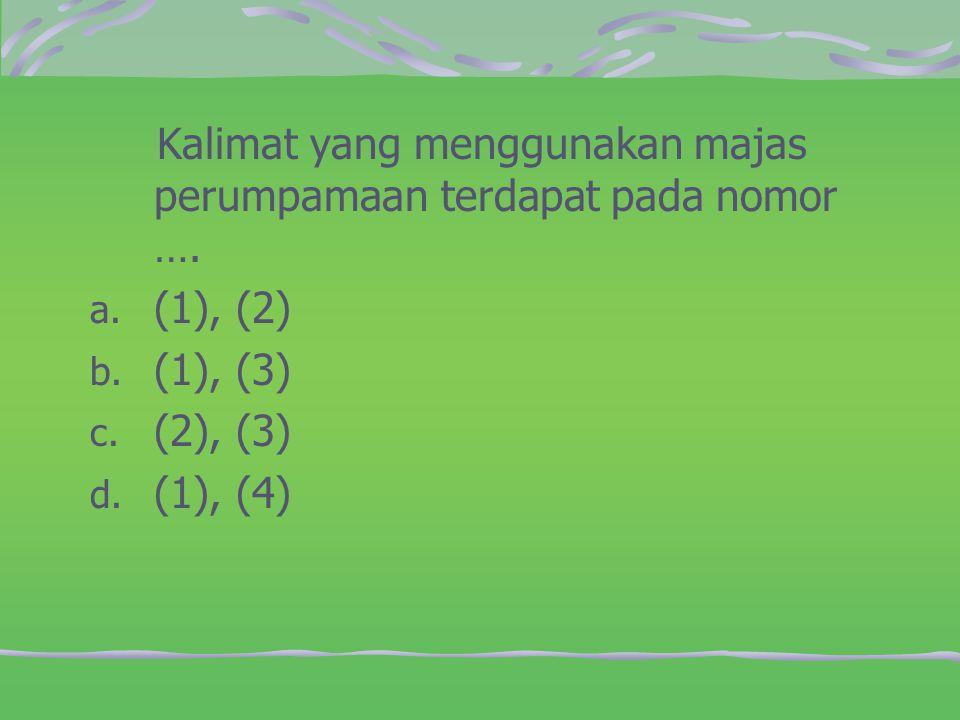 Kalimat yang menggunakan majas perumpamaan terdapat pada nomor ….