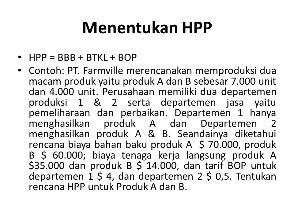 Menentukan HPP HPP = BBB + BTKL + BOP