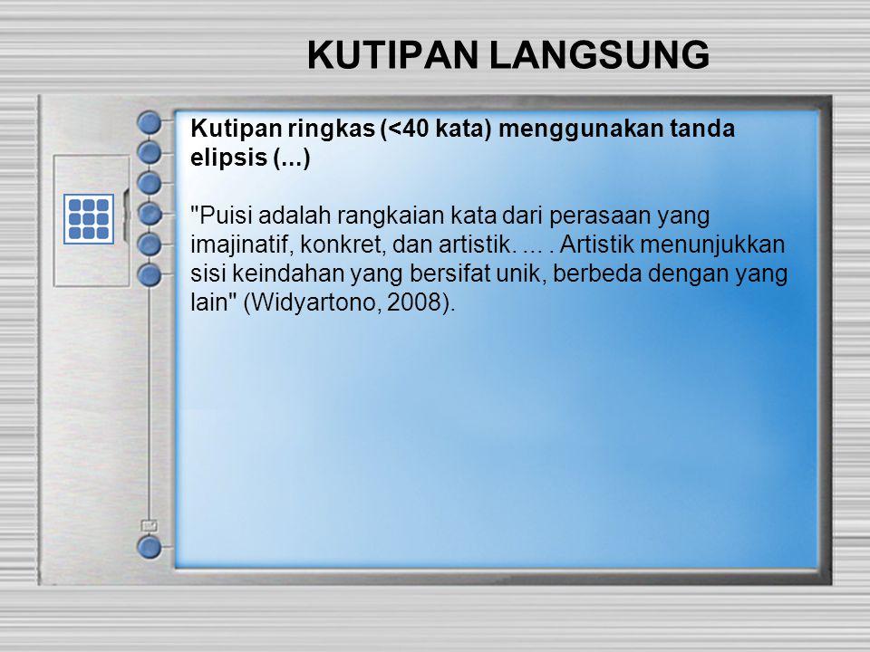 KUTIPAN LANGSUNG Kutipan ringkas (<40 kata) menggunakan tanda elipsis (...)