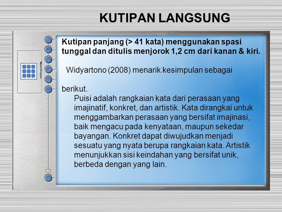 KUTIPAN LANGSUNG Kutipan panjang (> 41 kata) menggunakan spasi tunggal dan ditulis menjorok 1,2 cm dari kanan & kiri.