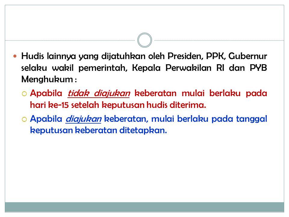 Hudis lainnya yang dijatuhkan oleh Presiden, PPK, Gubernur selaku wakil pemerintah, Kepala Perwakilan RI dan PYB Menghukum :