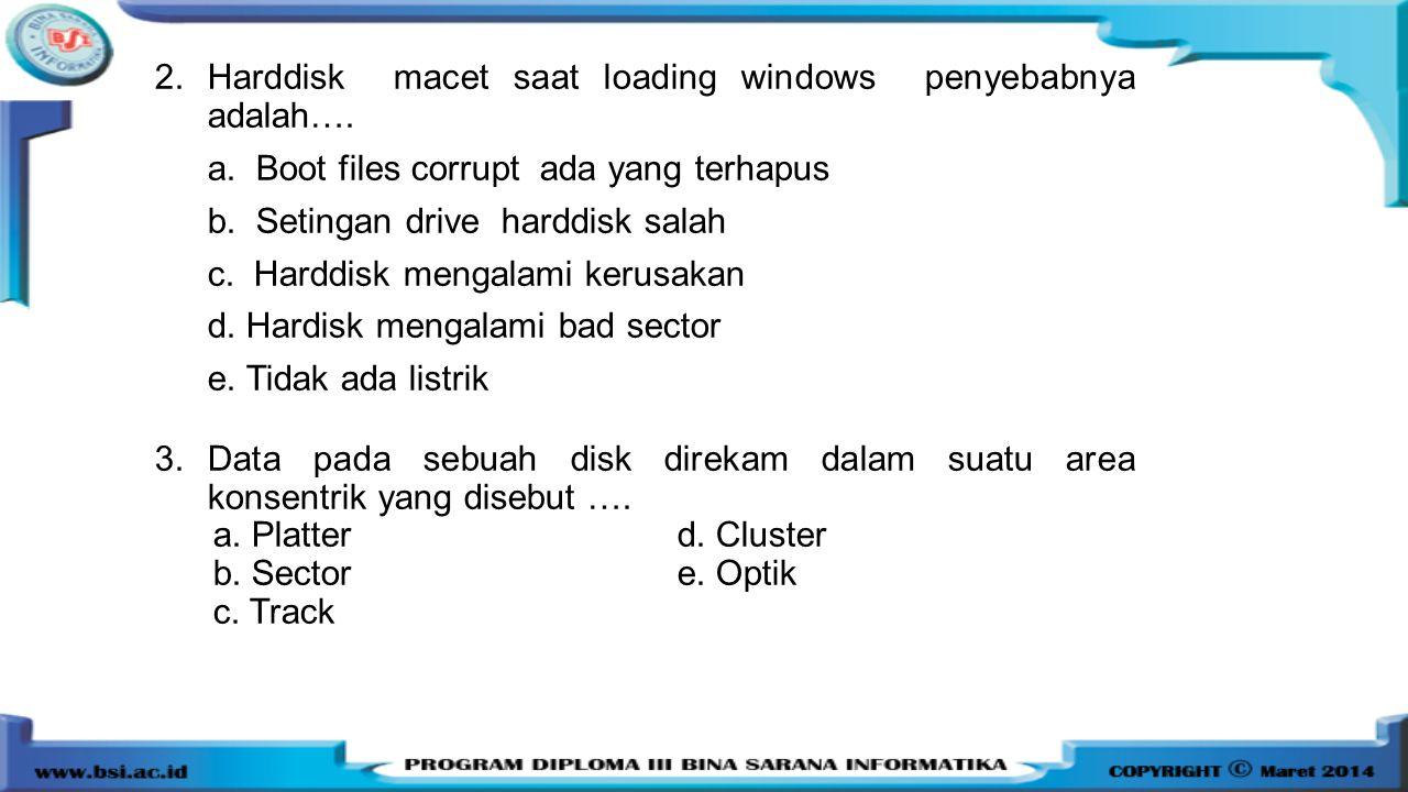 Harddisk macet saat loading windows penyebabnya adalah….