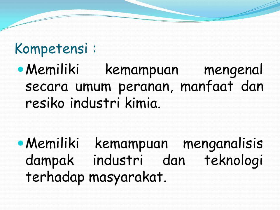 Kompetensi : Memiliki kemampuan mengenal secara umum peranan, manfaat dan resiko industri kimia.
