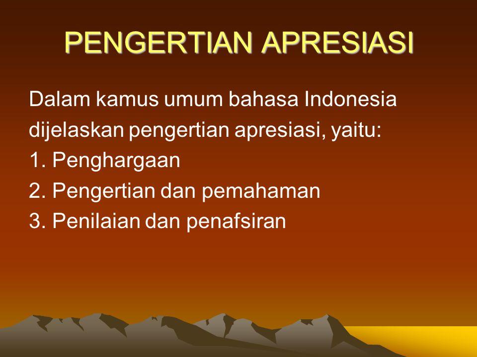 PENGERTIAN APRESIASI Dalam kamus umum bahasa Indonesia