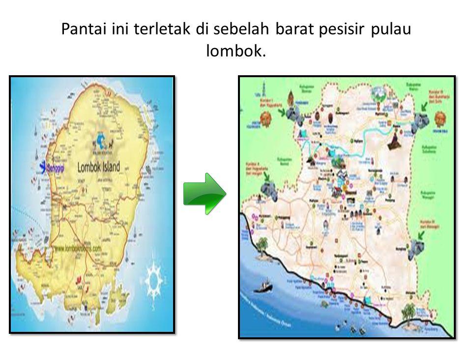 Pantai ini terletak di sebelah barat pesisir pulau lombok.