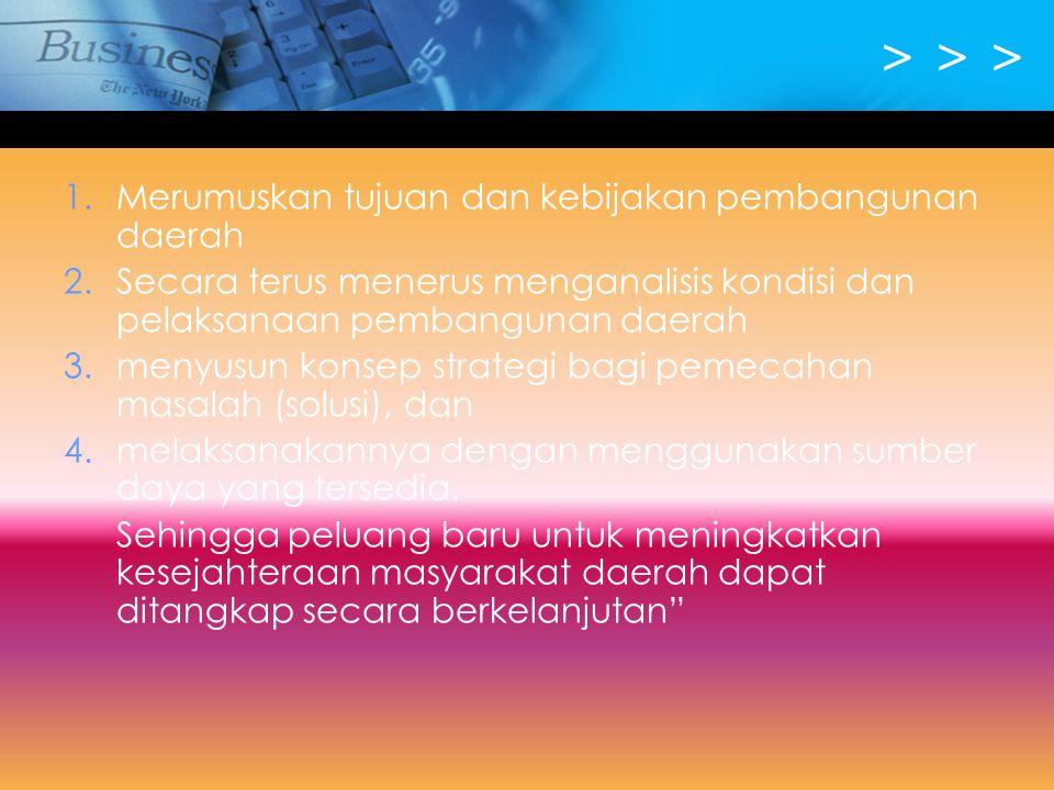 > > > Merumuskan tujuan dan kebijakan pembangunan daerah
