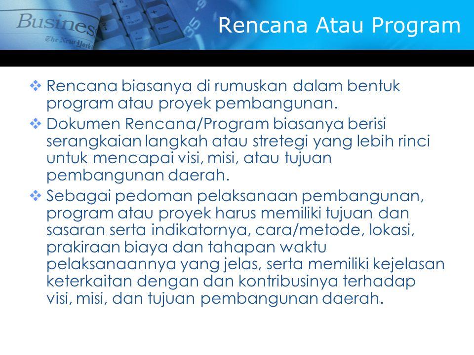 Rencana Atau Program Rencana biasanya di rumuskan dalam bentuk program atau proyek pembangunan.