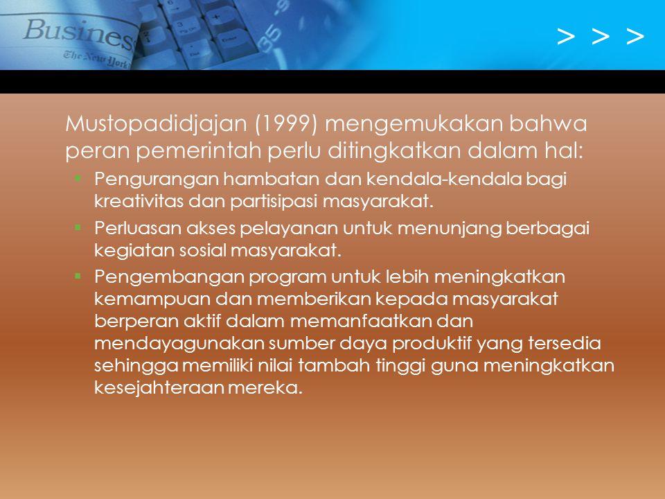 > > > Mustopadidjajan (1999) mengemukakan bahwa peran pemerintah perlu ditingkatkan dalam hal: