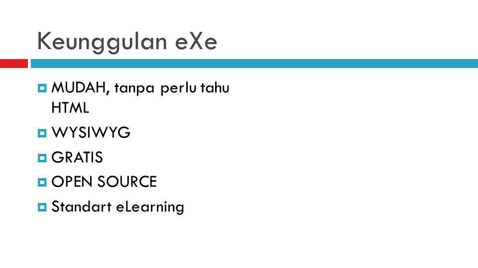 Keunggulan eXe MUDAH, tanpa perlu tahu HTML WYSIWYG GRATIS OPEN SOURCE