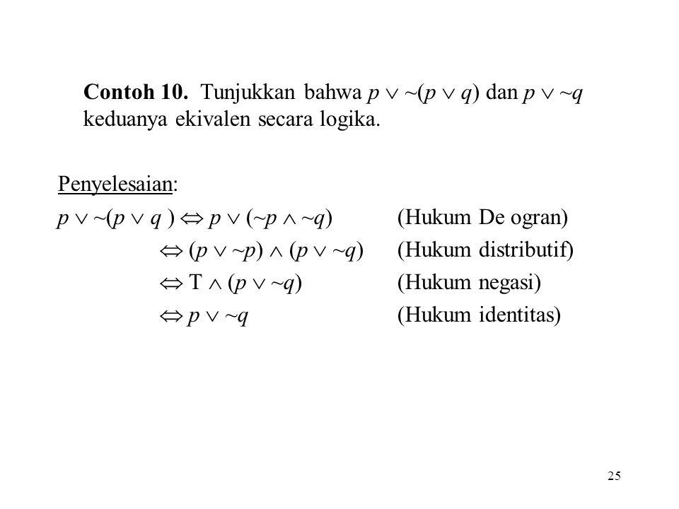 Contoh 10. Tunjukkan bahwa p  ~(p  q) dan p  ~q keduanya ekivalen secara logika.