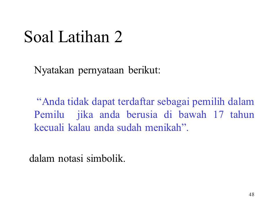 Soal Latihan 2 Nyatakan pernyataan berikut:
