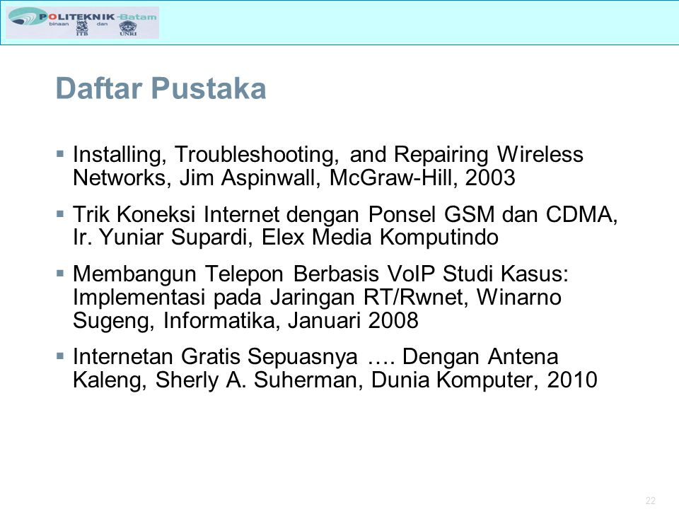 Daftar Pustaka Installing, Troubleshooting, and Repairing Wireless Networks, Jim Aspinwall, McGraw-Hill, 2003.