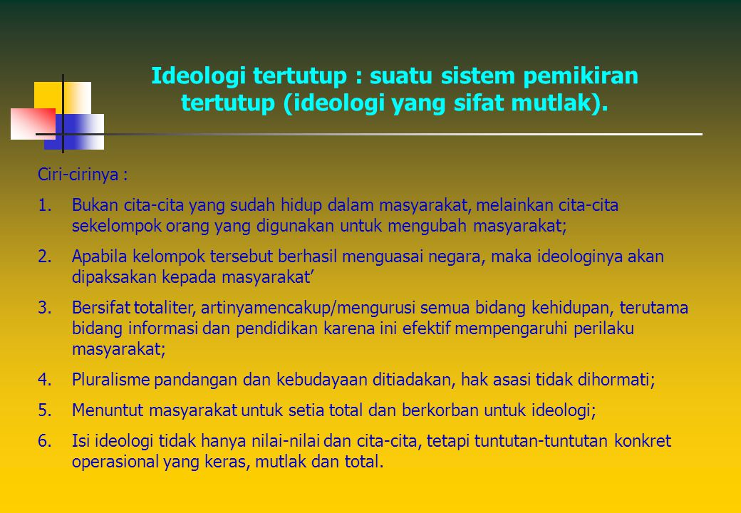 Ideologi tertutup : suatu sistem pemikiran tertutup (ideologi yang sifat mutlak).