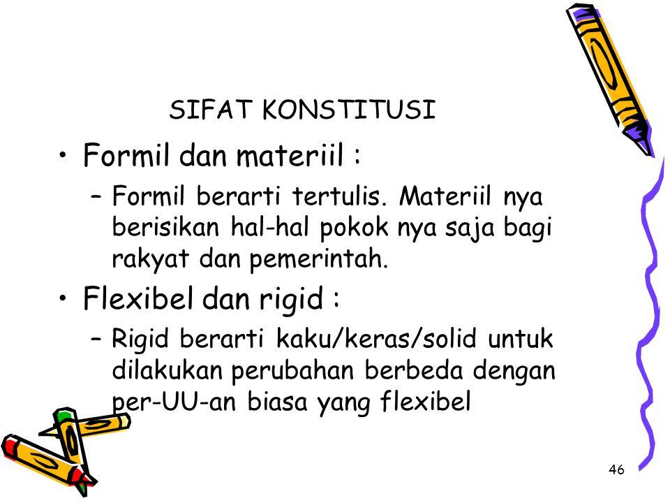 Formil dan materiil : Flexibel dan rigid : SIFAT KONSTITUSI