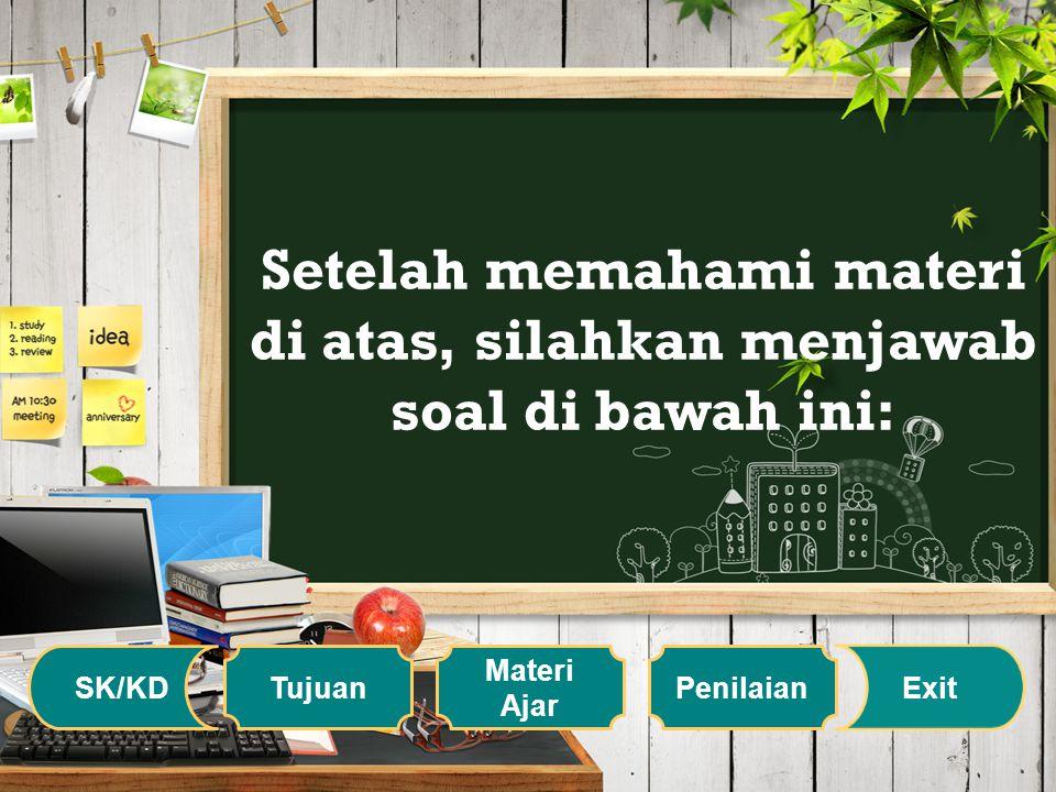 Setelah memahami materi di atas, silahkan menjawab soal di bawah ini: