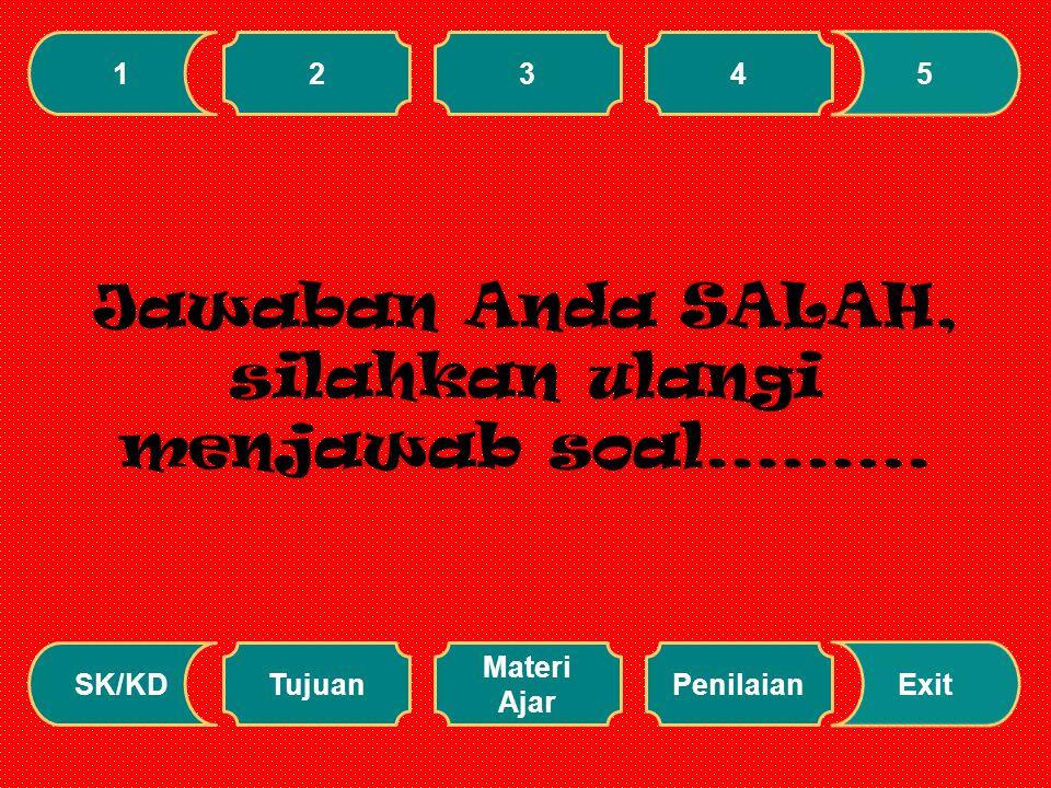 Jawaban Anda SALAH, silahkan ulangi menjawab soal.........