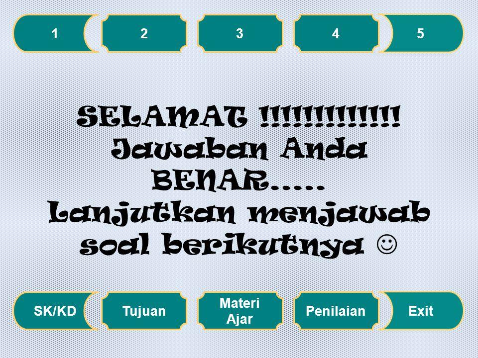 1 SELAMAT !!!!!!!!!!!!! Jawaban Anda BENAR..... Lanjutkan menjawab soal berikutnya  2. 3. 4. 5.