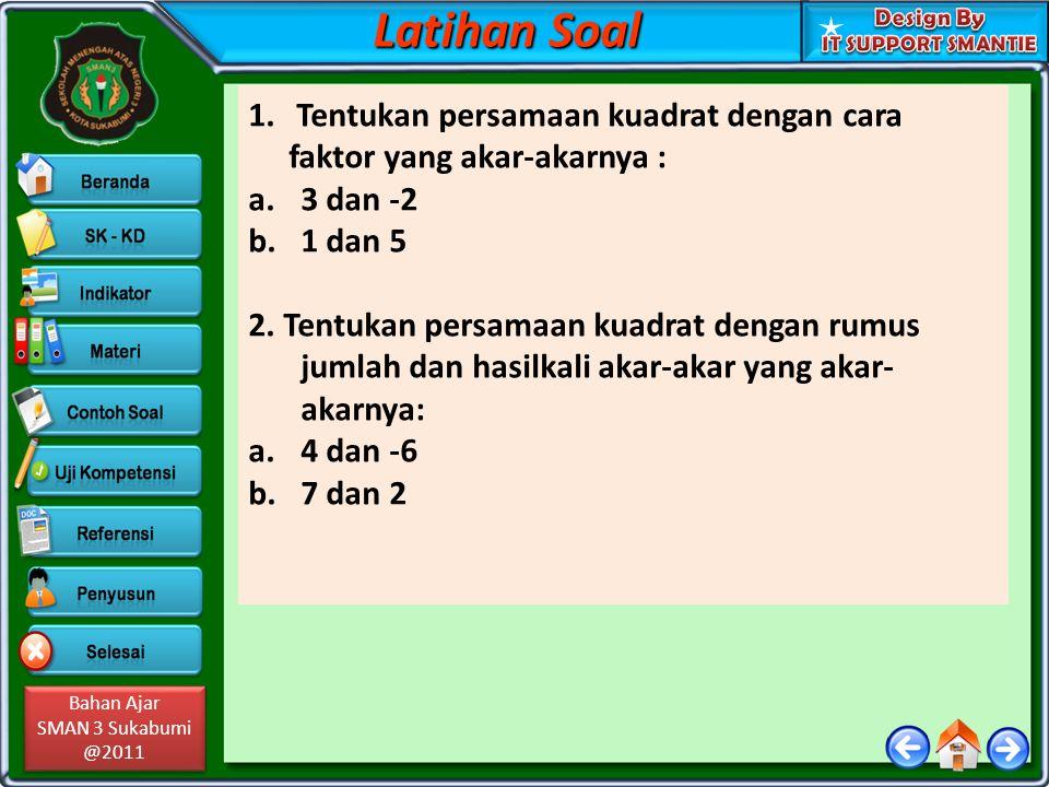 Latihan Soal Tentukan persamaan kuadrat dengan cara faktor yang akar-akarnya : 3 dan -2. 1 dan 5.