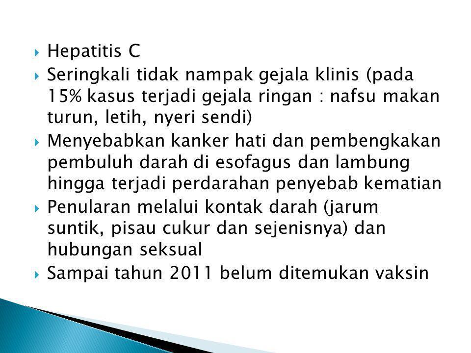 Hepatitis C Seringkali tidak nampak gejala klinis (pada 15% kasus terjadi gejala ringan : nafsu makan turun, letih, nyeri sendi)