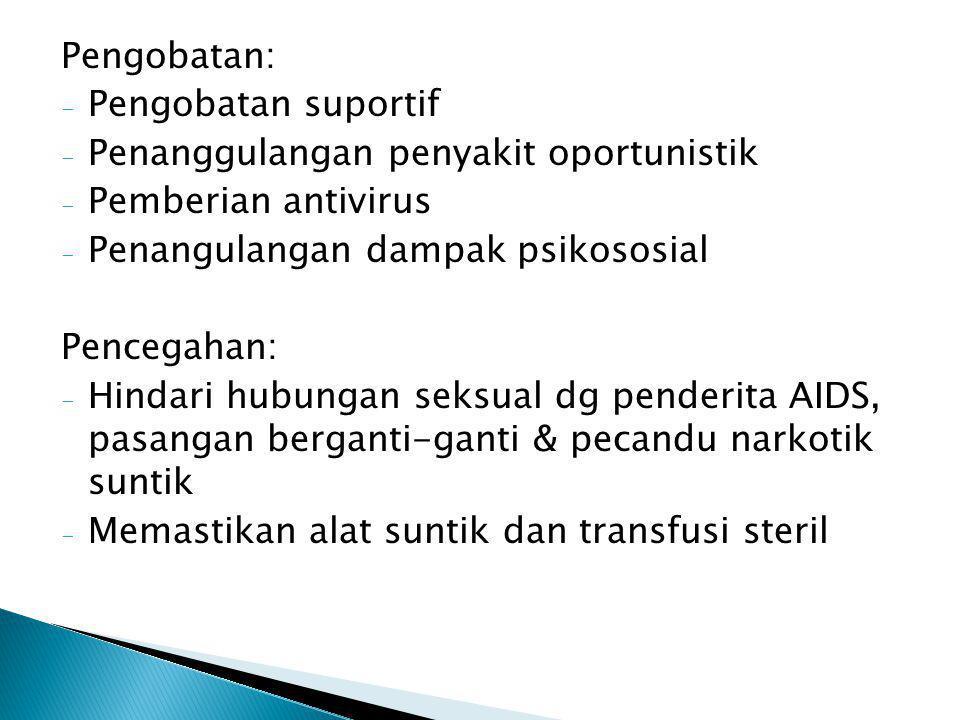 Pengobatan: Pengobatan suportif. Penanggulangan penyakit oportunistik. Pemberian antivirus. Penangulangan dampak psikososial.