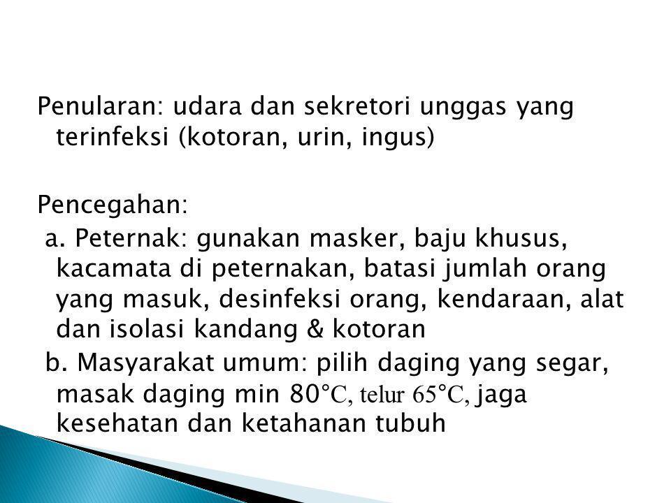 Penularan: udara dan sekretori unggas yang terinfeksi (kotoran, urin, ingus) Pencegahan: a.